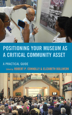 Positioning Your Museum as a Critical Community Asset: A Practical Guide - American Association for State & Local History (Paperback)