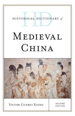 Historical Dictionary of Medieval China - Historical Dictionaries of Ancient Civilizations and Historical Eras 2 Volumes (Hardback)