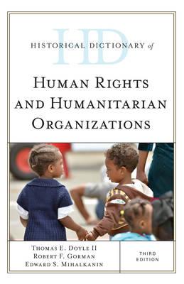 Historical Dictionary of Human Rights and Humanitarian Organizations - Historical Dictionaries of International Organizations (Hardback)