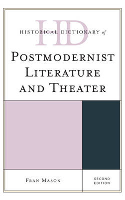 Historical Dictionary of Postmodernist Literature and Theater - Historical Dictionaries of Literature and the Arts (Hardback)
