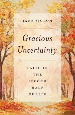 Gracious Uncertainty: Faith in the Second Half of Life (Paperback)