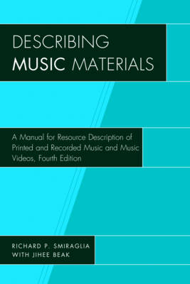 Describing Music Materials: A Manual for Resource Description of Printed and Recorded Music and Music Videos (Hardback)
