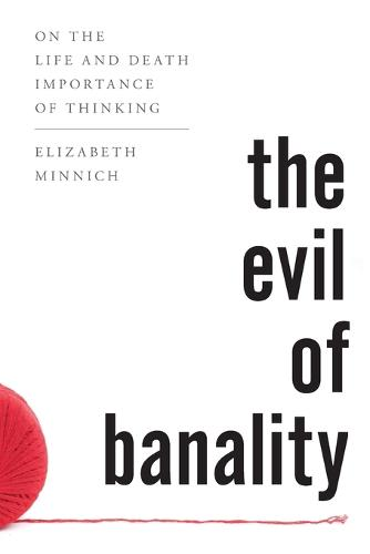 The Evil of Banality: On The Life and Death Importance of Thinking (Paperback)