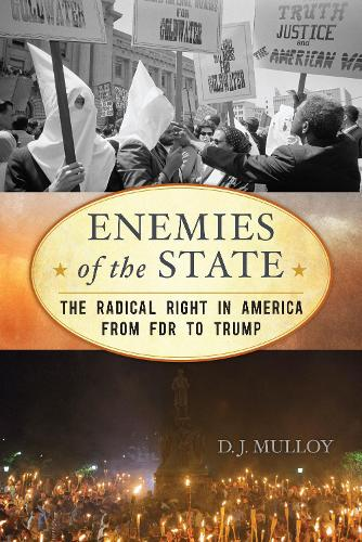 Enemies of the State: The Radical Right in America from FDR to Trump - American Ways (Hardback)