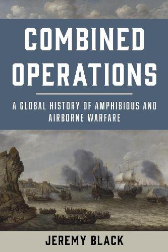 Combined Operations: A Global History of Amphibious and Airborne Warfare (Paperback)