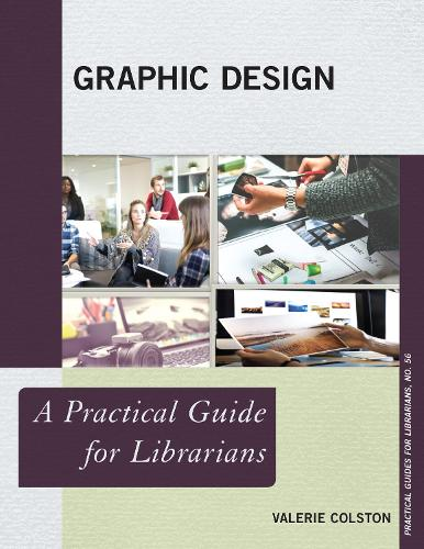 Graphic Design: A Practical Guide for Librarians - Practical Guides for Librarians 56 (Paperback)