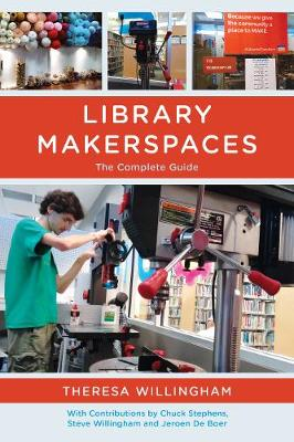 Library Makerspaces: The Complete Guide (Hardback)