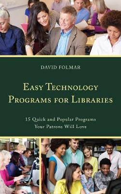 Easy Technology Programs for Libraries: 15 Quick and Popular Programs Your Patrons Will Love (Paperback)