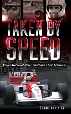Taken by Speed: Fallen Heroes of Motor Sport and Their Legacies (Hardback)