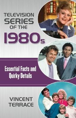 Television Series of the 1980s: Essential Facts and Quirky Details (Hardback)
