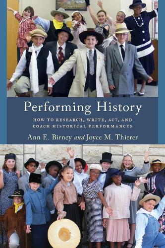 Performing History: How to Research, Write, Act, and Coach Historical Performances - American Association for State and Local History (Hardback)