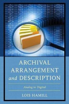 Archival Arrangement and Description: Analog to Digital (Hardback)