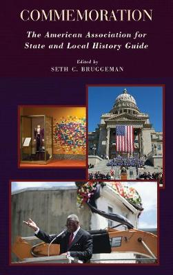 Commemoration: The American Association for State and Local History Guide - American Association for State & Local History (Hardback)
