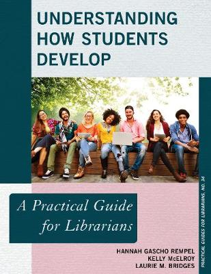 Understanding How Students Develop: A Practical Guide for Librarians - Practical Guides for Librarians 34 (Paperback)