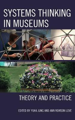 Systems Thinking in Museums: Theory and Practice (Hardback)
