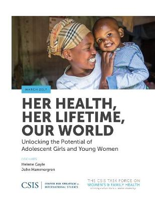 Her Health, Her Lifetime, Our World: Unlocking the Potential of Adolescent Girls and Young Women - CSIS Reports (Paperback)