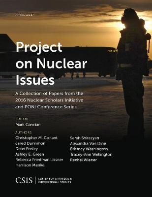 Project on Nuclear Issues: A Collection of Papers from the 2016 Nuclear Scholars Initiative and PONI Conference Series - CSIS Reports (Paperback)