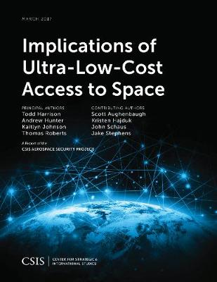 Implications of Ultra-Low-Cost Access to Space - CSIS Reports (Paperback)