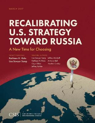 Recalibrating U.S. Strategy Toward Russia: A New Time for Choosing - CSIS Reports (Paperback)