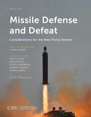 Missile Defense and Defeat: Considerations for the New Policy Review - CSIS Reports (Paperback)