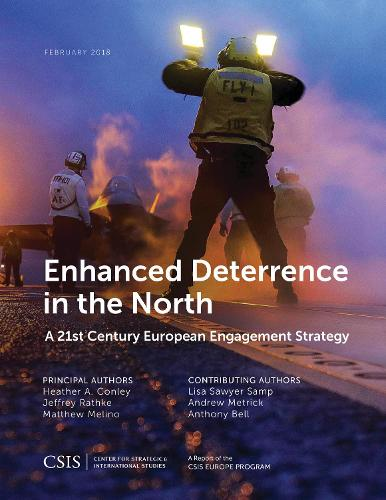 Enhanced Deterrence in the North: A 21st Century European Engagement Strategy - CSIS Reports (Paperback)