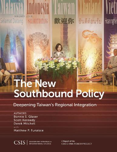 The New Southbound Policy: Deepening Taiwan's Regional Integration - CSIS Reports (Paperback)