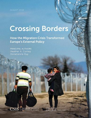 Crossing Borders: How the Migration Crisis Transformed Europe's External Policy - CSIS Reports (Paperback)