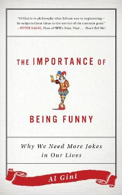 The Importance of Being Funny: Why We Need More Jokes in Our Lives (Hardback)