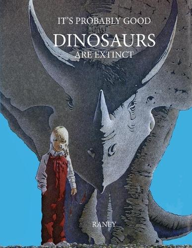 It's Probably Good Dinosaurs Are Extinct (Paperback)