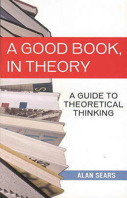A Good Book, in Theory: A Guide to Theoretical Thinking (Paperback)