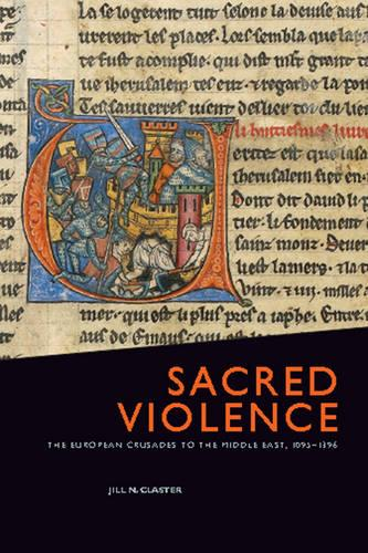 Sacred Violence: The European Crusades to the Middle East, 1095-1396 (Paperback)