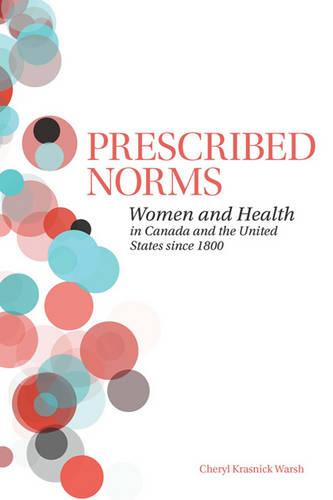 Prescribed Norms: Women and Health in Canada and the United States since 1800 (Paperback)