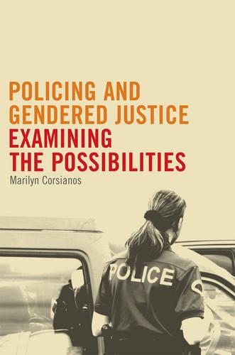 Policing and Gendered Justice: Examining the Possibilities (Hardback)