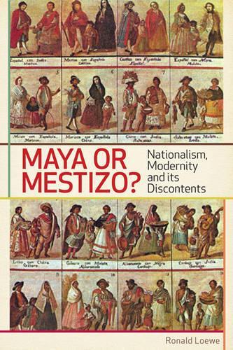 Maya or Mestizo?: Nationalism, Modernity, and its Discontents (Paperback)