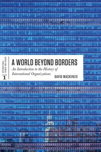 A World Beyond Borders: An Introduction to the History of International Organizations - International Themes and Issues 1 (Paperback)