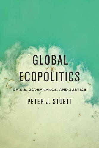 Global Ecopolitics: Crisis, Governance, and Justice (Paperback)