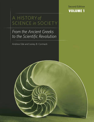 A A History of Science in Society: A History of Science in Society, Volume I From the Ancient Greeks to the Scientific Revolution v. 1 (Paperback)