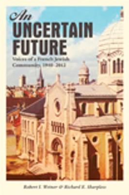 An Uncertain Future: Voices of a French Jewish Community, 1940-2012 (Hardback)