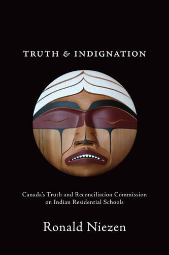 Truth and Indignation: Canada's Truth and Reconciliation Commission on Indian Residential Schools - Teaching Culture: UTP Ethnographies for the Classroom (Paperback)