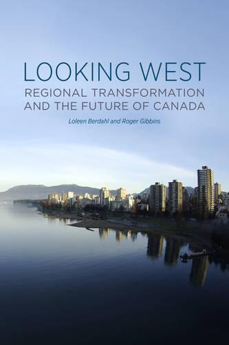 Looking West: Regional Transformation and the Future of Canada (Paperback)