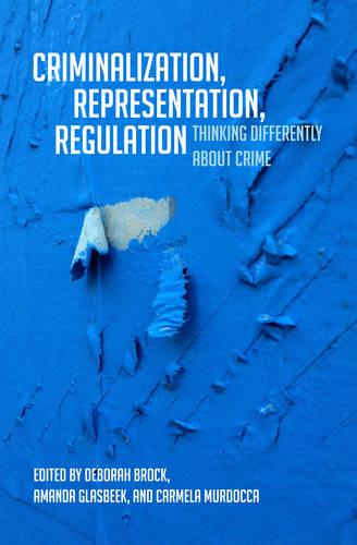 Criminalization, Representation, Regulation: Thinking Differently about Crime (Paperback)