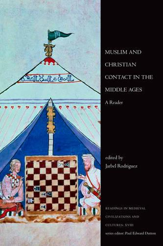 Muslim and Christian Contact in the Middle Ages: A Reader - Readings in Medieval Civilizations and Cultures 18 (Hardback)
