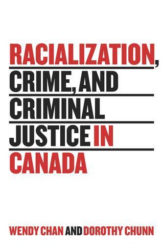 Racialization, Crime, and Criminal Justice in Canada (Hardback)