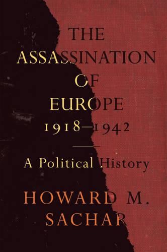 The Assassination of Europe, 1918-1942: A Political History (Paperback)