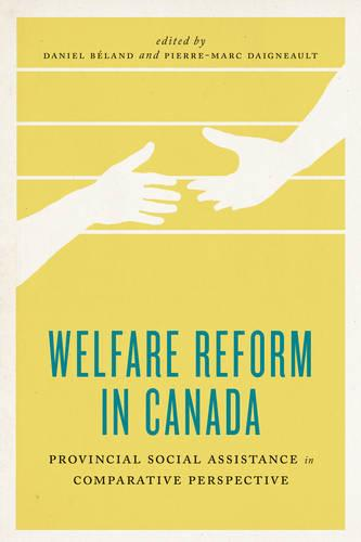 Welfare Reform in Canada: Provincial Social Assistance in Comparative Perspective - The Johnson-Shoyama Series on Public Policy (Hardback)