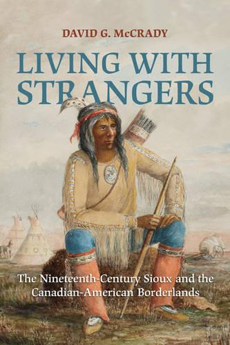 Living with Strangers: The Nineteenth-Century Sioux and the Canadian-American Borderlands (Paperback)