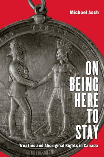 On Being Here to Stay: Treaties and Aboriginal Rights in Canada (Paperback)