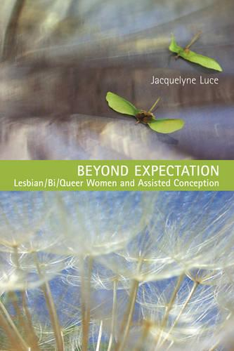 Beyond Expectation: Lesbian/Bi/Queer Women and Assisted Conception (Paperback)
