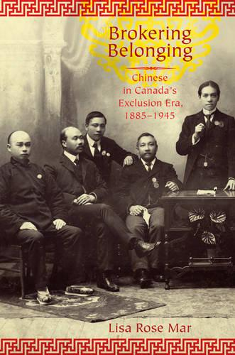 Brokering Belonging: Chinese in Canada's Exclusion Era, 1885-1945 (Paperback)
