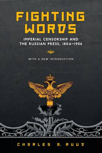 Fighting Words: Imperial Censorship and the Russian Press, 1804-1906 (Paperback)